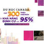 DU HỌC CANADA CHỈ 300 TRIỆU VNĐ/NĂM VỚI KHẢ NĂNG ĐỊNH CƯ TỚI 95%